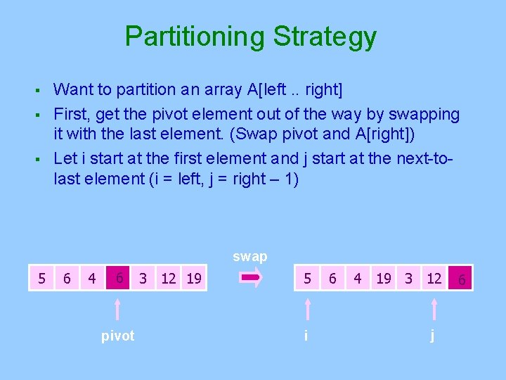 Partitioning Strategy § § § Want to partition an array A[left. . right] First,