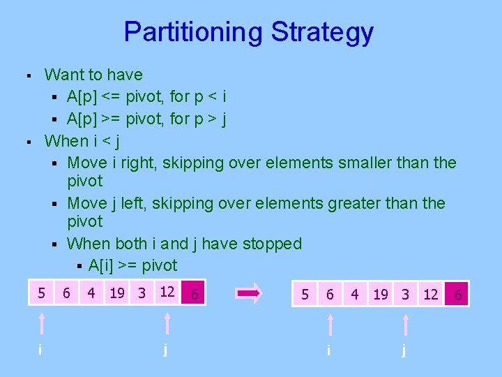 Partitioning Strategy § § Want to have § A[p] <= pivot, for p <
