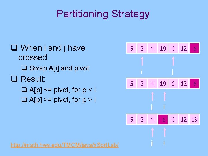Partitioning Strategy q When i and j have crossed 5 q Swap A[i] and