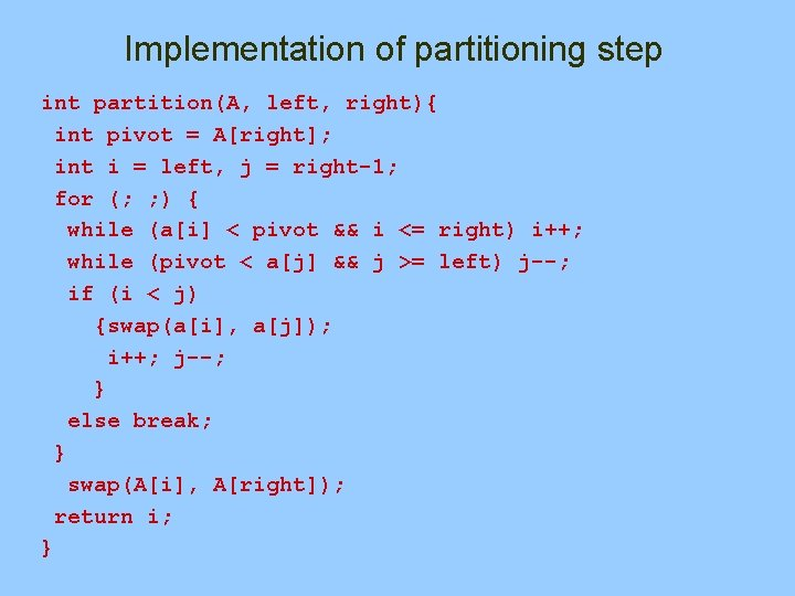Implementation of partitioning step int partition(A, left, right){ int pivot = A[right]; int i