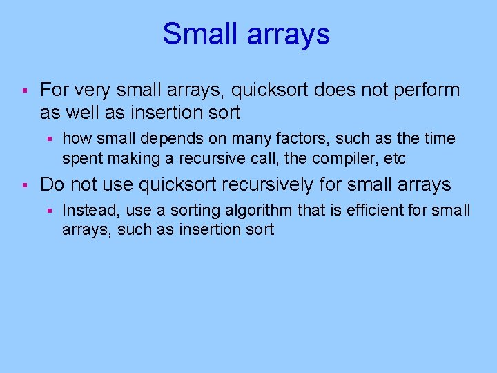 Small arrays § For very small arrays, quicksort does not perform as well as