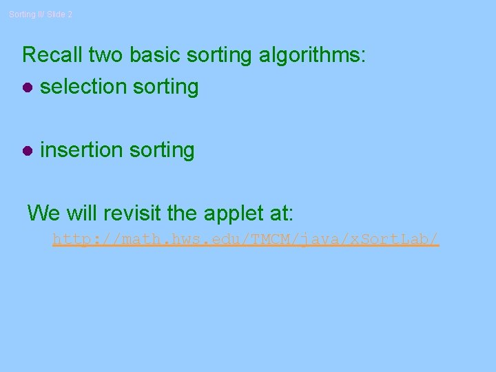 Sorting II/ Slide 2 Recall two basic sorting algorithms: l selection sorting l insertion