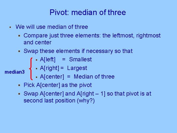 Pivot: median of three We will use median of three § Compare just three