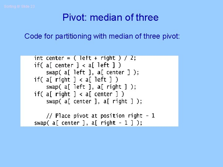 Sorting II/ Slide 23 Pivot: median of three Code for partitioning with median of