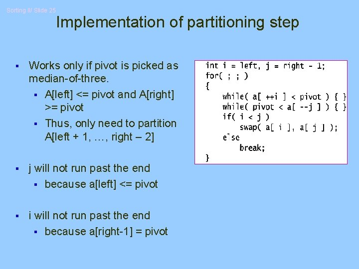 Sorting II/ Slide 25 Implementation of partitioning step § Works only if pivot is