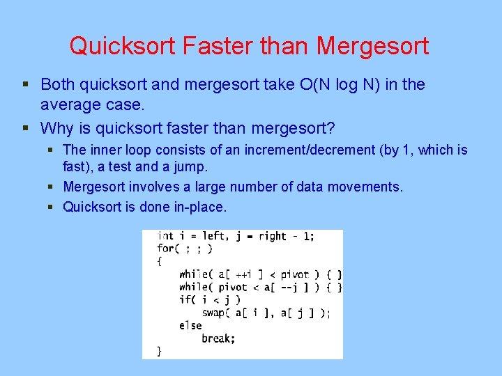 Quicksort Faster than Mergesort § Both quicksort and mergesort take O(N log N) in