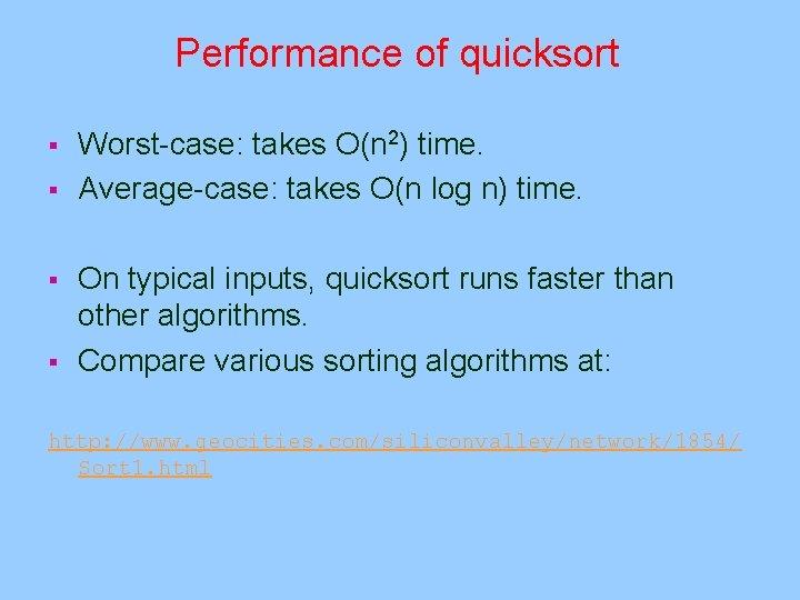 Performance of quicksort § § Worst-case: takes O(n 2) time. Average-case: takes O(n log
