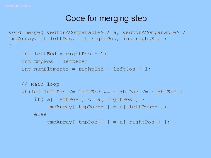 Sorting II/ Slide 4 Code for merging step void merge( vector<Comparable> & a, vector<Comparable>