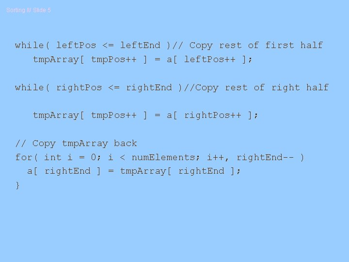 Sorting II/ Slide 5 while( left. Pos <= left. End )// Copy rest of
