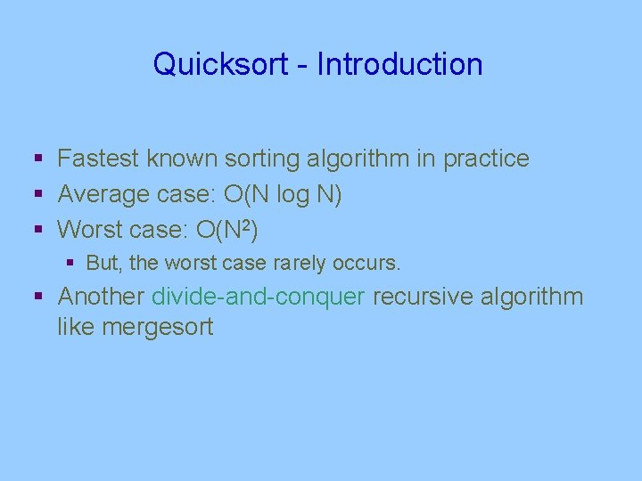 Quicksort - Introduction § Fastest known sorting algorithm in practice § Average case: O(N