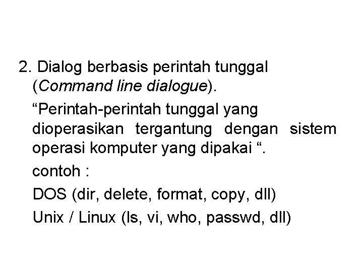 """2. Dialog berbasis perintah tunggal (Command line dialogue). """"Perintah-perintah tunggal yang dioperasikan tergantung dengan"""