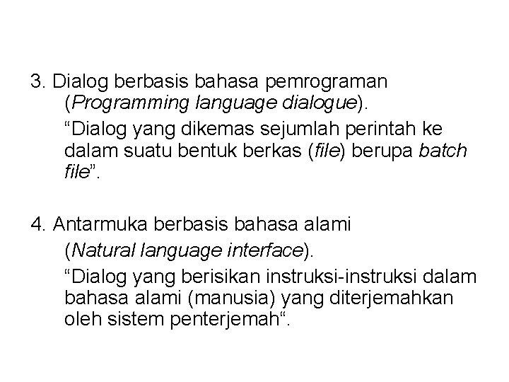 """3. Dialog berbasis bahasa pemrograman (Programming language dialogue). """"Dialog yang dikemas sejumlah perintah ke"""