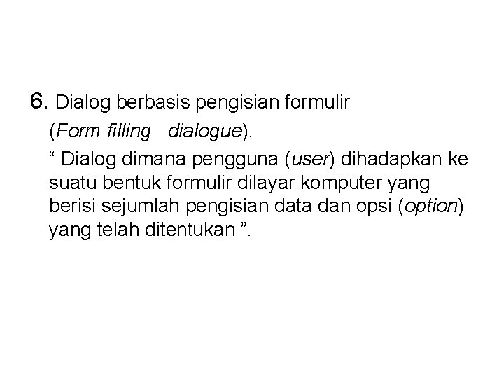 "6. Dialog berbasis pengisian formulir (Form filling dialogue). "" Dialog dimana pengguna (user) dihadapkan"