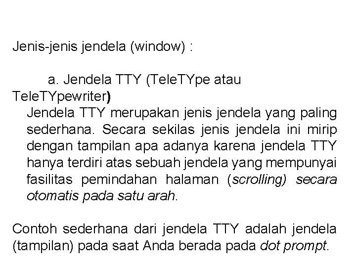 Jenis-jenis jendela (window) : a. Jendela TTY (Tele. TYpe atau Tele. TYpewriter) Jendela TTY