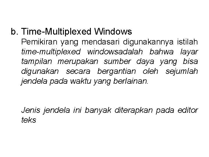 b. Time-Multiplexed Windows Pemikiran yang mendasari digunakannya istilah time-multiplexed windowsadalah bahwa layar tampilan merupakan