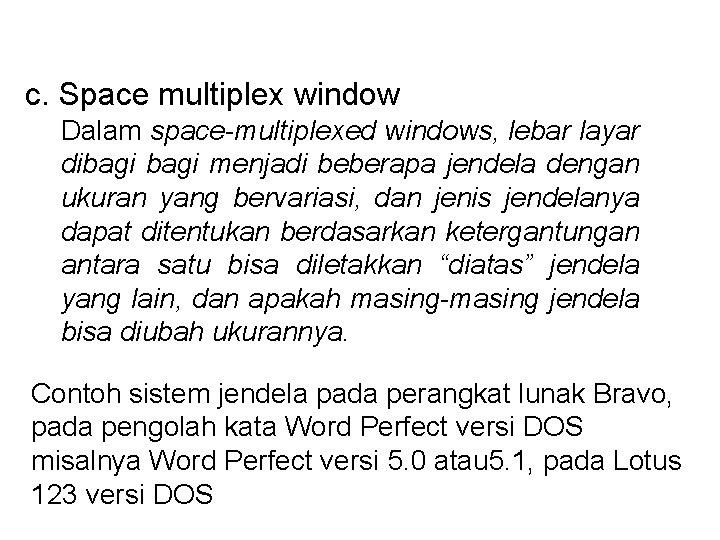 c. Space multiplex window Dalam space-multiplexed windows, lebar layar dibagi menjadi beberapa jendela dengan