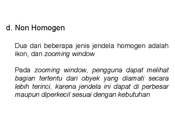d. Non Homogen Dua dari beberapa jenis jendela homogen adalah ikon, dan zooming window