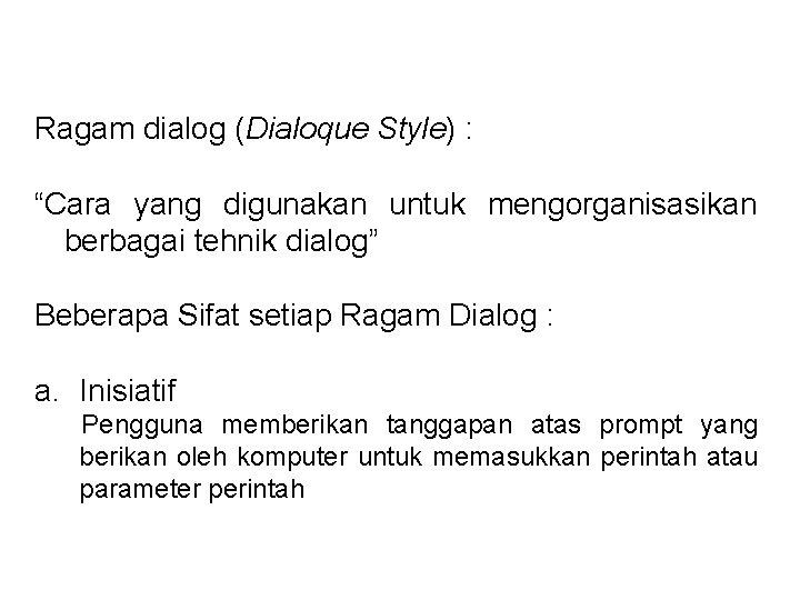 """Ragam dialog (Dialoque Style) : """"Cara yang digunakan untuk mengorganisasikan berbagai tehnik dialog"""" Beberapa"""