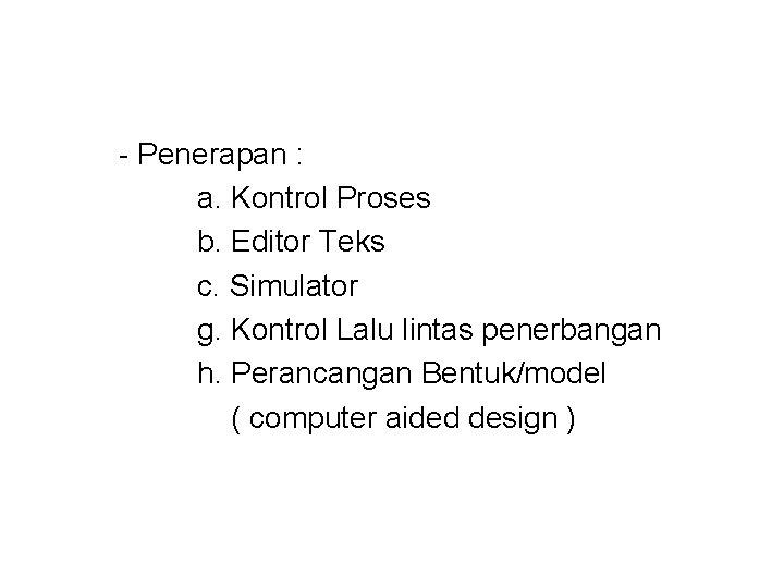 - Penerapan : a. Kontrol Proses b. Editor Teks c. Simulator g. Kontrol Lalu