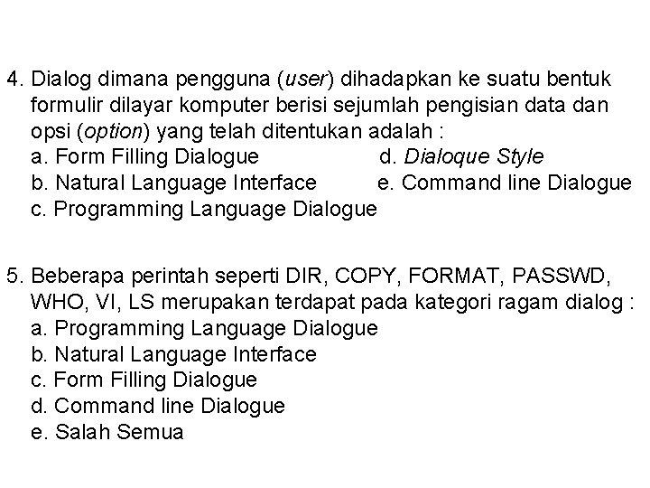 4. Dialog dimana pengguna (user) dihadapkan ke suatu bentuk formulir dilayar komputer berisi sejumlah