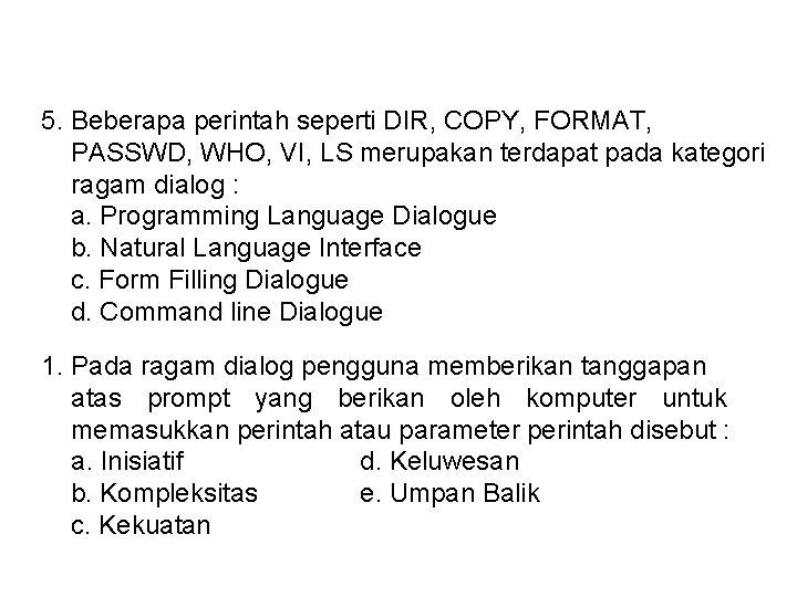 5. Beberapa perintah seperti DIR, COPY, FORMAT, PASSWD, WHO, VI, LS merupakan terdapat pada