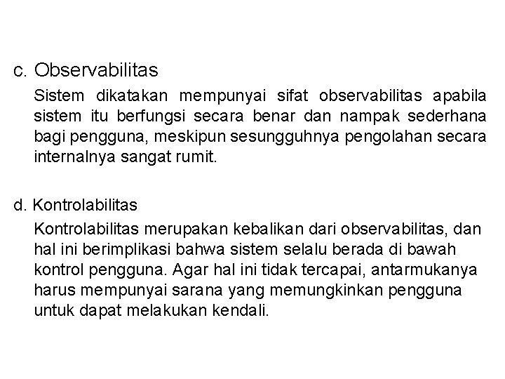 c. Observabilitas Sistem dikatakan mempunyai sifat observabilitas apabila sistem itu berfungsi secara benar dan