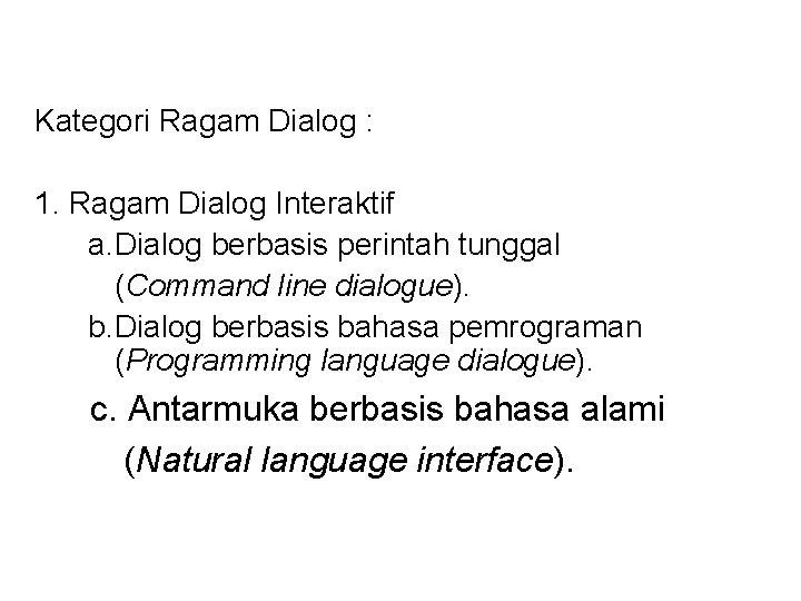 Kategori Ragam Dialog : 1. Ragam Dialog Interaktif a. Dialog berbasis perintah tunggal (Command