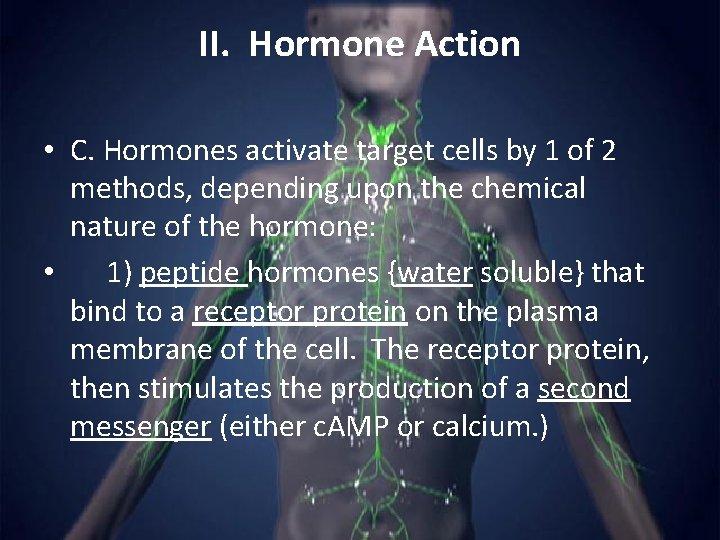 II. Hormone Action • C. Hormones activate target cells by 1 of 2 methods,
