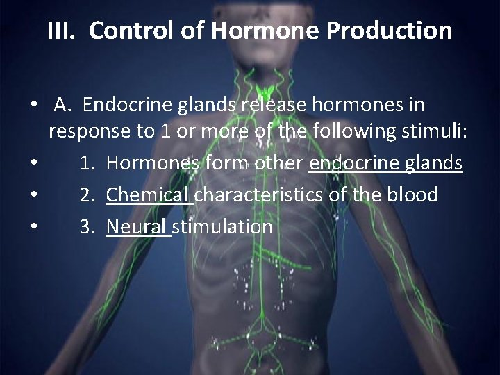 III. Control of Hormone Production • A. Endocrine glands release hormones in response to