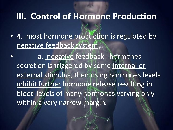 III. Control of Hormone Production • 4. most hormone production is regulated by negative