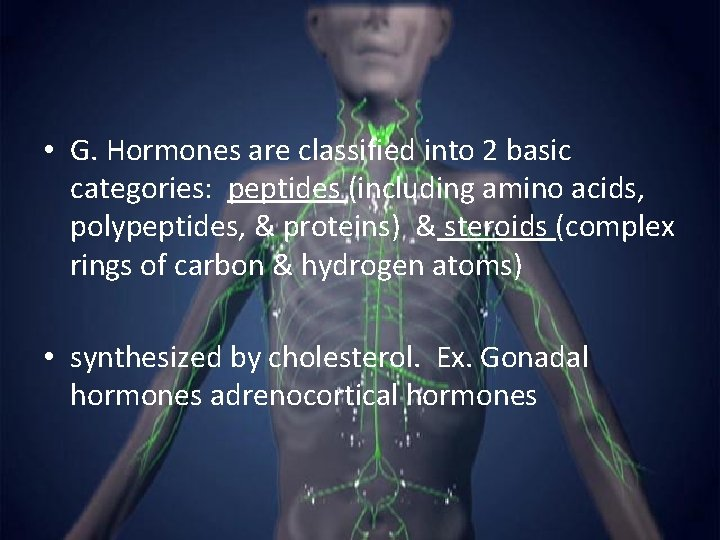 • G. Hormones are classified into 2 basic categories: peptides (including amino acids,