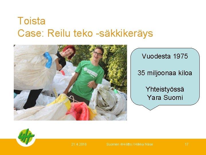 Toista Case: Reilu teko -säkkikeräys Vuodesta 1975 35 miljoonaa kiloa Yhteistyössä Yara Suomi 21.