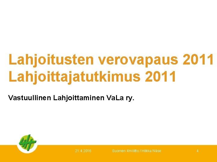 Lahjoitusten verovapaus 2011 Lahjoittajatutkimus 2011 Vastuullinen Lahjoittaminen Va. La ry. 21. 4. 2016 Suomen