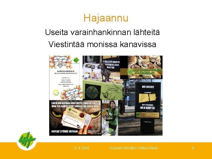 Hajaannu Useita varainhankinnan lähteitä Viestintää monissa kanavissa 21. 4. 2016 Suomen 4 H-liitto /