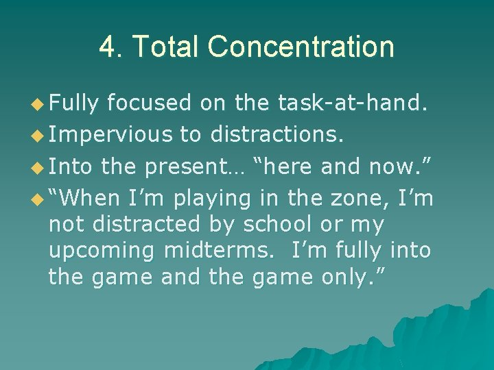 4. Total Concentration u Fully focused on the task-at-hand. u Impervious to distractions. u