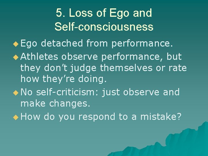 5. Loss of Ego and Self-consciousness u Ego detached from performance. u Athletes observe