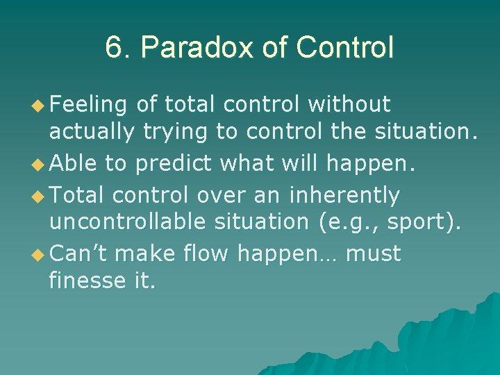 6. Paradox of Control u Feeling of total control without actually trying to control