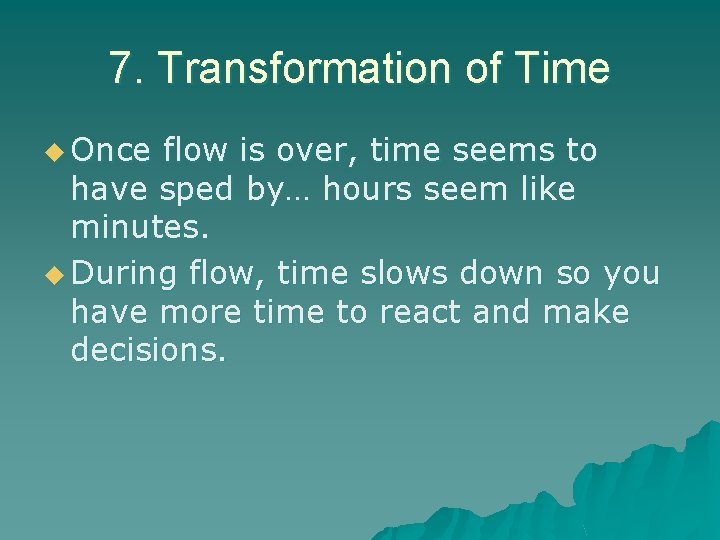 7. Transformation of Time u Once flow is over, time seems to have sped