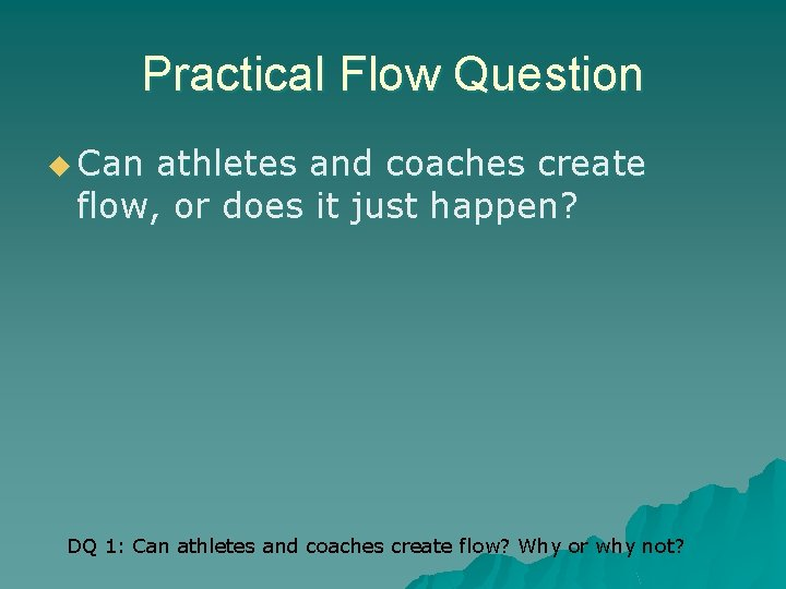 Practical Flow Question u Can athletes and coaches create flow, or does it just