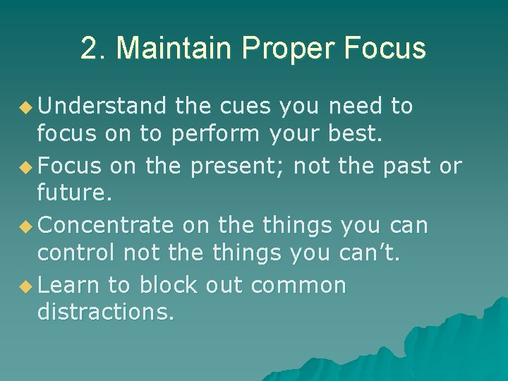 2. Maintain Proper Focus u Understand the cues you need to focus on to