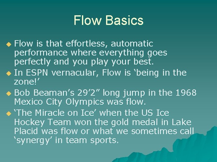 Flow Basics Flow is that effortless, automatic performance where everything goes perfectly and you