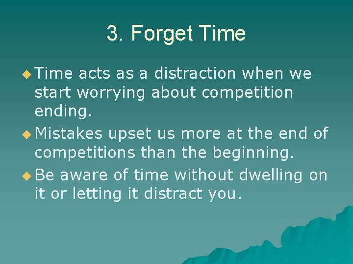 3. Forget Time u Time acts as a distraction when we start worrying about