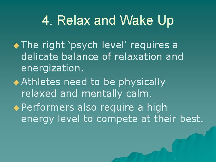 4. Relax and Wake Up u The right 'psych level' requires a delicate balance