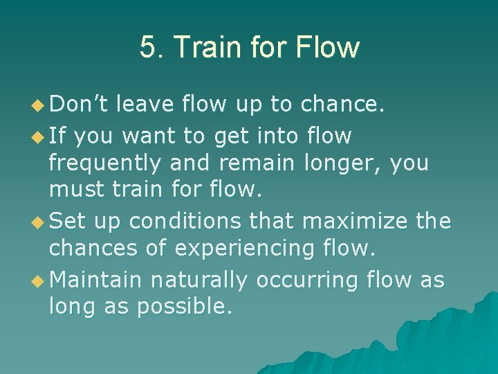 5. Train for Flow u Don't leave flow up to chance. u If you