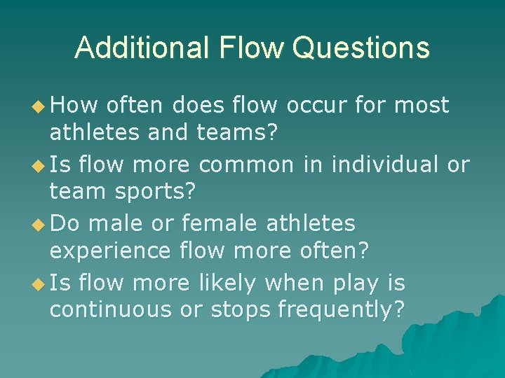 Additional Flow Questions u How often does flow occur for most athletes and teams?
