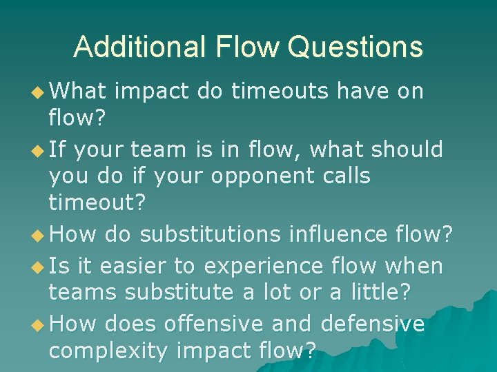 Additional Flow Questions u What impact do timeouts have on flow? u If your