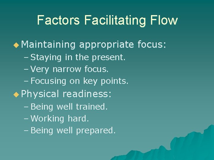 Factors Facilitating Flow u Maintaining appropriate focus: – Staying in the present. – Very