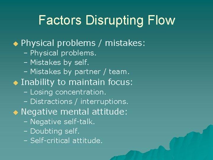 Factors Disrupting Flow u Physical problems / mistakes: – Physical problems. – Mistakes by