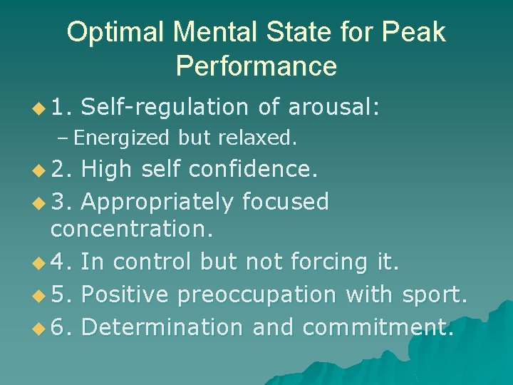 Optimal Mental State for Peak Performance u 1. Self-regulation of arousal: – Energized but