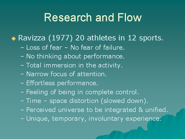 Research and Flow u Ravizza (1977) 20 athletes in 12 sports. – Loss of